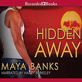 Hidden Away                   Written by:                                                                                                                                 Maya Banks                               Narrated by:                                                                                                                                 Harry Berkeley                      Length: 11 hrs and 9 mins     2 ratings     Overall 5.0