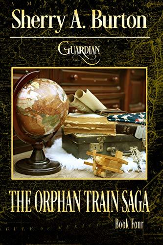 Guardian (The Orphan Train Saga Book 4) by [Sherry A. Burton]