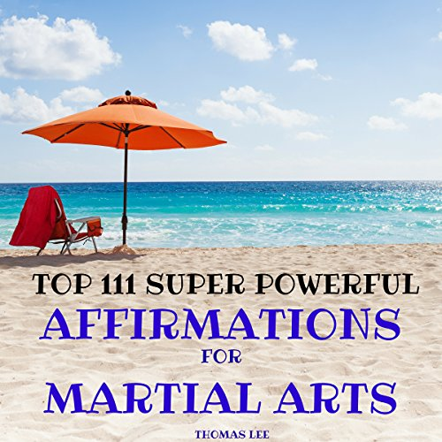 Top 111 Super Powerful Affirmations for Martial Arts                   By:                                                                                                                                 Thomas Lee                               Narrated by:                                                                                                                                 Ted Gitzke                      Length: 34 mins     1 rating     Overall 5.0