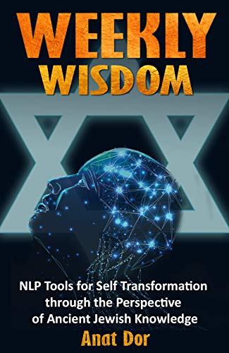 Weekly Wisdom: NLP Tools for Self Transformation through the Perspective of Ancient Jewish Knowledge