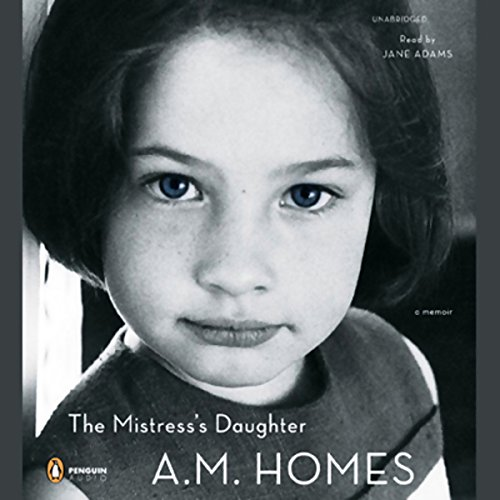 The Mistress's Daughter     A Memoir              By:                                                                                                                                 A. M. Homes                               Narrated by:                                                                                                                                 Jane Adams                      Length: 5 hrs and 30 mins     153 ratings     Overall 3.3