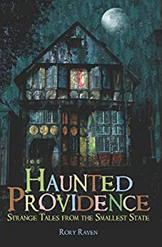 Haunted Providence: Strange Tales from the Smallest State (Haunted America Book 1) by [Rory Raven]