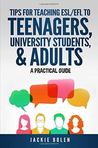 Tips for Teaching ESL/EFL to Teenagers, University Students & Adults: A Practical Guide