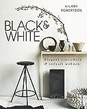 Black & White: Elegant einrichten & stilvoll wohnen - Hilary Robertson
