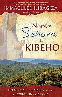 Nuestra Senora de Kibeho: Un mensaje del cielo al mundo desde el corazon de Africa (Spanish Edition)