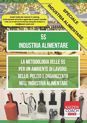 5S - Industria Alimentare: La Metodologia delle 5S Per un Ambiente di Lavoro: Bello, Pulito e Organizzato nell'Industria Alimentare