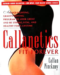 Callanetics Fit Forever : An Age-Fighting, Gravity-Defying Program to Look Great and Be Strong, Vital and Healthy for a Lifetime