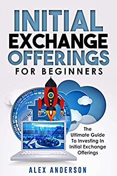 Initial Exchange Offerings for Beginners  What They Are How They Work and How to Find & Invest Into the Most Profitable IEOs