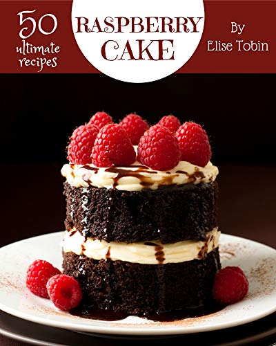 50 Ultimate Raspberry Cake Recipes: Home Cooking Made Easy with Raspberry Cake Cookbook! (English Edition)