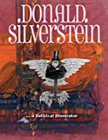 Donald Silverstein: … a satirical illustrator by Sakiko I. Silverstein(2013-11-08)