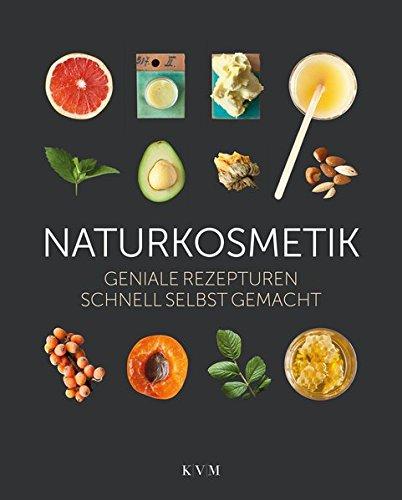 Naturkosmetik: Geniale Rezepturen schnell selbst gemacht: Geniale Rezepte schnell selbst gemacht