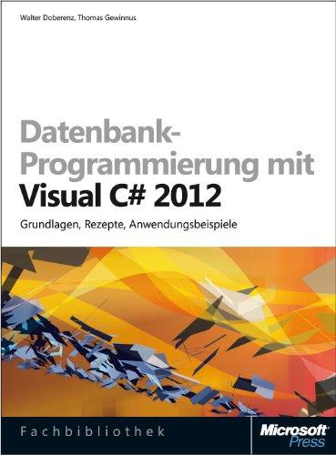 Datenbank-Programmierung mit Visual C# 2012: Grundlagen, Rezepte, Anwendungsbeispiele