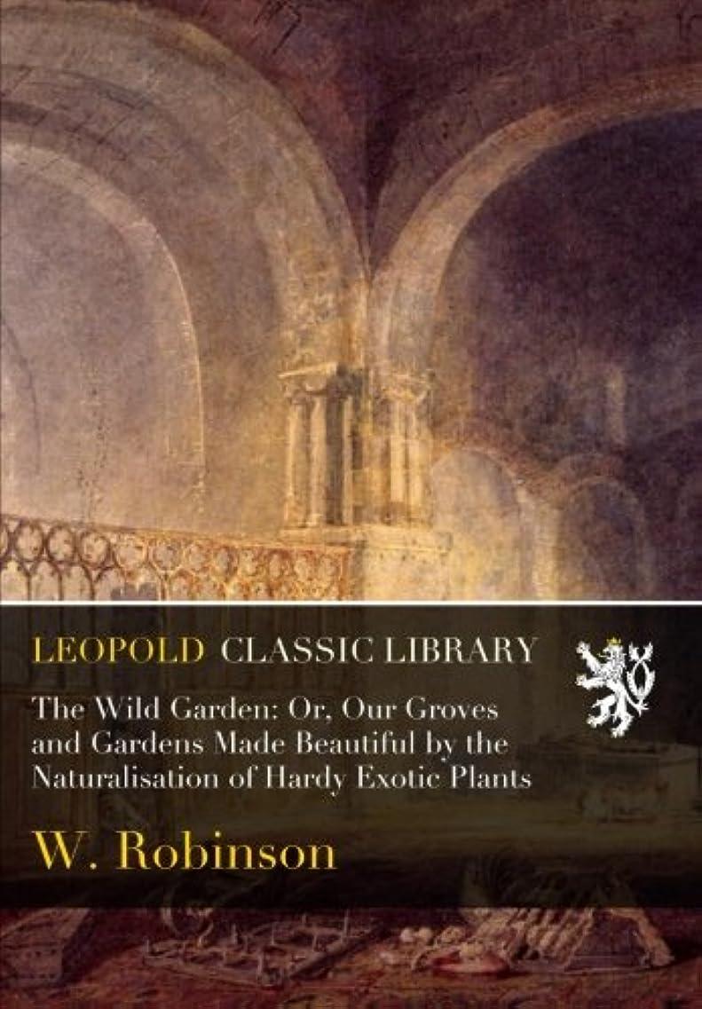 アボート誤ベーリング海峡The Wild Garden: Or, Our Groves and Gardens Made Beautiful by the Naturalisation of Hardy Exotic Plants