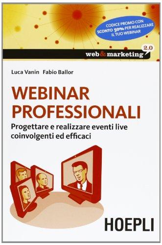 Webinar professionali. Progettare e realizzare eventi live coinvolgenti ed efficaci (Copertina flessibile)