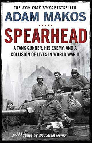 Spearhead: An American Tank Gunner, His Enemy and a Collision of Lives in World War II (English Edition)