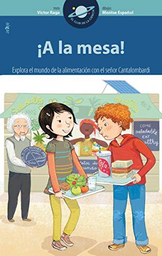 ¡A la mesa!: Explora el mundo de la alimentación con el señor Cantalombardi: 13 (El Club de la Ciencia)