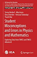 Student Misconceptions and Errors in Physics and Mathematics: Exploring Data from TIMSS and TIMSS Advanced (IEA Research for Education, 9)