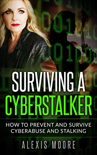 Surviving a Cyberstalker: How to Prevent and Survive Cyberabuse and Stalking (English Edition)