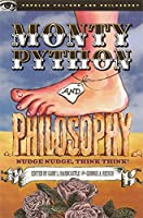 Monty Python and Philosophy: Nudge Nudge, Think Think! (Popular Culture and Philosophy, 19)