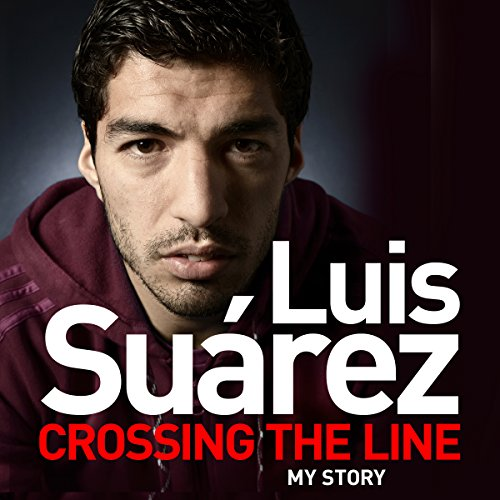 Luis Suarez: Crossing the Line - My Story audiobook cover art