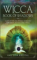 Wicca Book of Shadows: A New Book On Herbal Grimoire For Magic Rituals And Spells