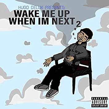 Wake Me Up When I'm Next 2