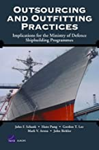 Outsourcing and Outfitting Practices: Implications for the Ministry of Defense Shipbuilding Programmes: Implications for the Ministry of Defence Shipbuilding Programmes (Rand Corporation Monograph)