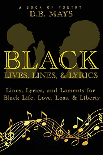 Compare Textbook Prices for Black Lives, Lines, & Lyrics: Lines, Lyrics, and Laments for Black Life, Love, Loss, & Liberty  ISBN 9781736581414 by Mays, D.B.,Designs, Pinnacle