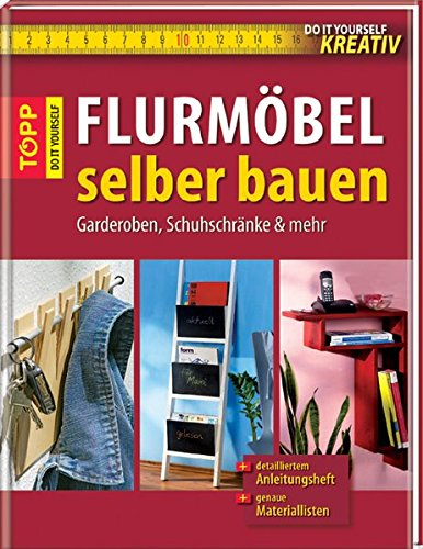 Flurmöbel selber bauen: Garderoben, Schuhschränke & mehr (Do it yourself kreativ)