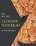 365 Ultimate Hanukkah Recipes: The Highest Rated Hanukkah Cookbook You Should Read