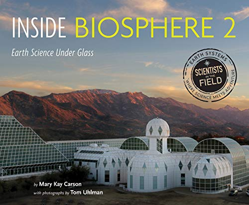 Inside Biosphere 2: Earth Science Under Glass (Scientists in the Field)