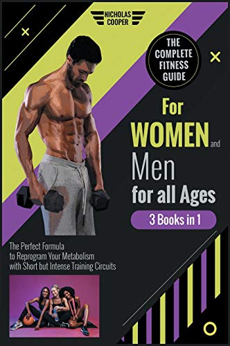 The Complete Fitness Guide for Women and Men for All Ages [3 Books 1]: The Perfect Formula to Reprogram Your Metabolism with Short but Intense Training Circuits (7) (Healthy Living)