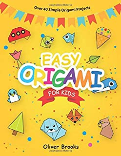 EASY ORIGAMI FOR KIDS: Over 40 Simple Origami Projects (Learn Origami)