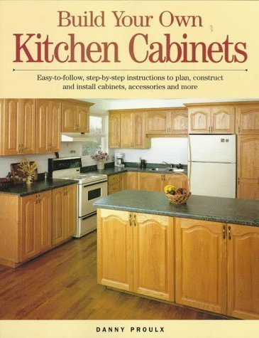 Build Your Own Kitchen Cabinets by Proulx, Danny (1998)