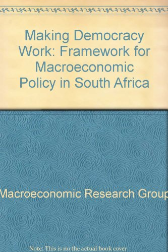 Making Democracy Work: A Framework for Macroeconomic Policy in South Africa