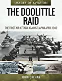 The Doolittle Raid: The First Air Attack Against Japan, April 1942 (Images of...