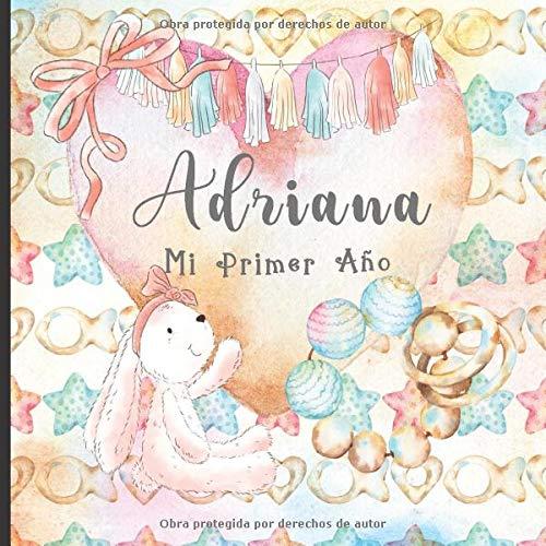 Adriana: Mi Primer Año: Recuerde y celebre el primer año de su bebé con este diario para bebés