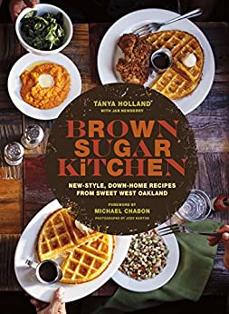 Brown Sugar Kitchen: New-Style, Down-Home Recipes from Sweet West Oakland by [Tanya Holland, Michael Chabon, Jody Horton]