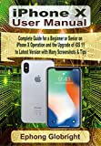 iPhone X User Manual: Complete Guide for a Beginner or Senior on iPhone X Operation and the Upgrade of iOS 11 to Latest Version with Many Screenshots & Tips (English Edition)