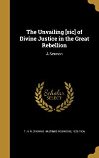 The Unvailing [Sic] of Divine Justice in the Great Rebellion: A Sermon