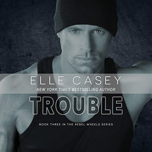 Trouble: Rebel Wheels, Book 3