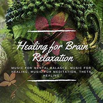 Healing For Brain Relaxation (Music For Mental Balance, Music For Healing, Music For Meditation, Theta Healing)