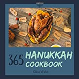 Hanukkah Cookbook 365: Enjoy Your Cozy Hanukkah Holiday With 365 Hanukkah Recipes! (Jewish Holiday Cookbook, Best Jewish Cookbook, German Jewish Cookbook, Easy Jewish Cookbook) [Book 1]