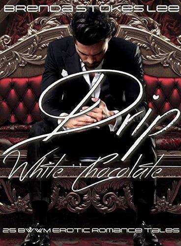 Drip, White Chocolate: 25 BWWM, Interracial Erotic Romance Box Set (BWWM, Interracial Collections Book 1) (English Edition)