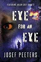 Eye for an Eye: Featuring Arlon Grey Book 3