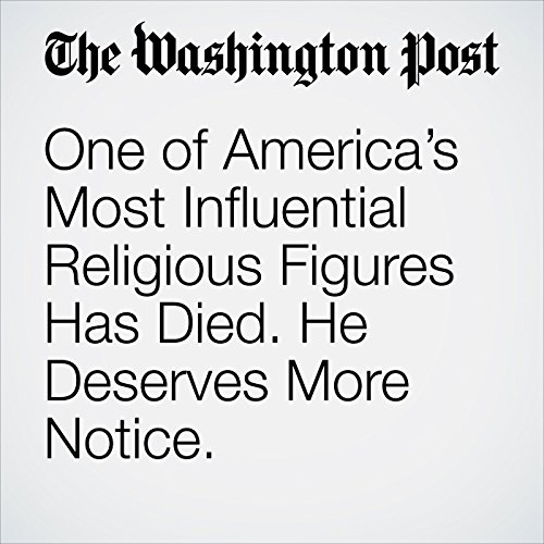 One of America's Most Influential Religious Figures Has Died. He Deserves More Notice. copertina