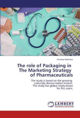 The role of Packaging in The Marketing Strategy of Pharmaceuticals: The study is based on the growing culturally diverse Indian market. The study has global implications for ALL users.