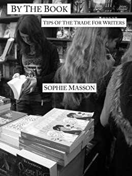 By the Book: Tips of the Trade for Writers by [Sophie Masson]