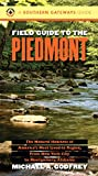 Field Guide to the Piedmont: The Natural Habitats of America s Most Lived-in Region, From New York City to Montgomery, Alabama (Southern Gateways Guides)
