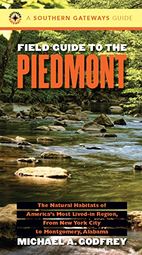 Field Guide to the Piedmont: The Natural Habitats of America's Most Lived-in Region, From New York City to Montgomery, Alabama (Southern Gateways Guides)